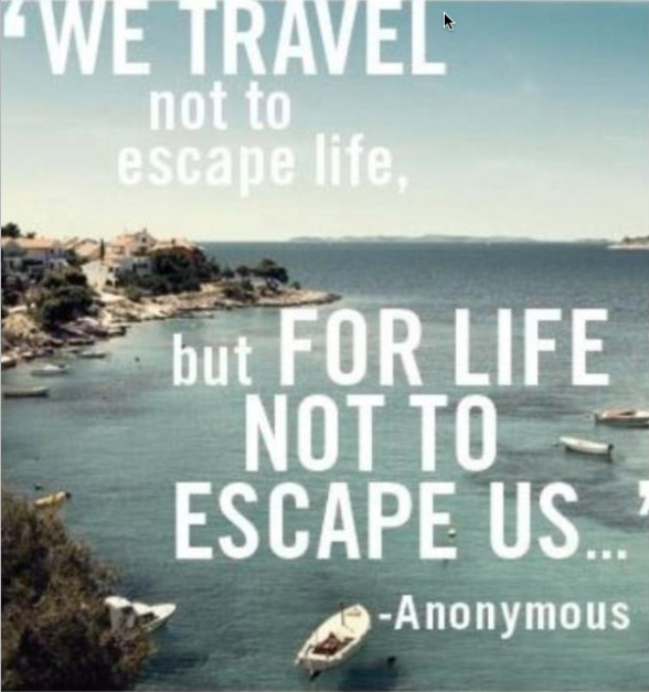 Travel so Life not Escape us